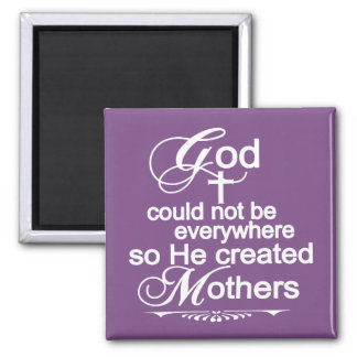 God Could Not Be Everywhere So He Created Mother's Square Magnet