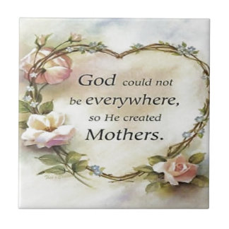 God Could Not Be Everywhere Ceramic Tile