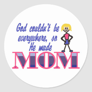 God Couldnt be Everywhere Round Sticker
