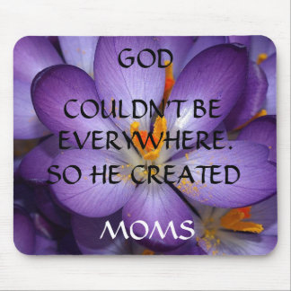 """GOD COULDN'T BE EVERYWHERE SO HE CREATED MOMS"" MOUSE PAD"