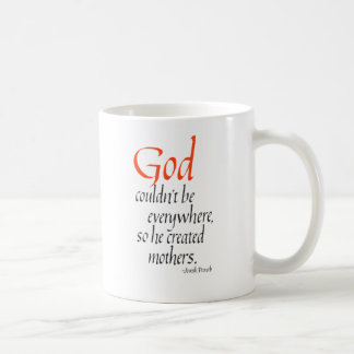 God couldn't be everywhere so he created mothers coffee mug
