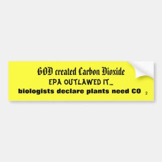 GOD created Carbon Dioxide Bumper Sticker