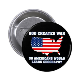 God Created War so Americans Would Learn Geography 6 Cm Round Badge