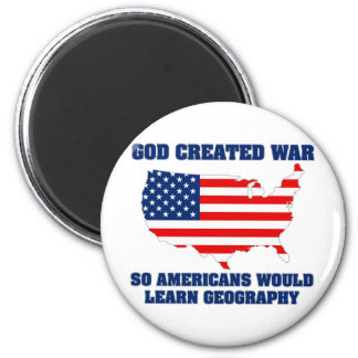 God Created War so Americans Would Learn Geography 6 Cm Round Magnet