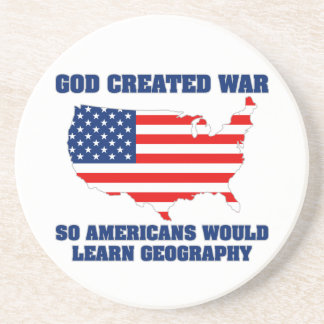 God Created War so Americans Would Learn Geography Beverage Coasters