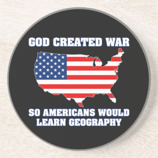 God Created War so Americans Would Learn Geography Drink Coasters