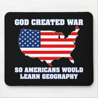 God Created War so Americans Would Learn Geography Mouse Pad
