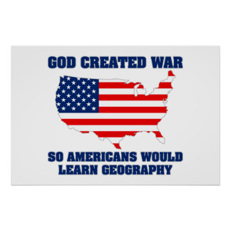 God Created War so Americans Would Learn Geography Poster