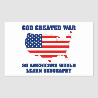 God Created War so Americans Would Learn Geography Rectangular Sticker