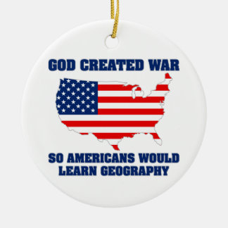 God Created War so Americans Would Learn Geography Round Ceramic Decoration