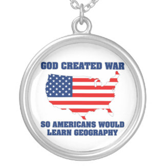 God Created War so Americans Would Learn Geography Round Pendant Necklace