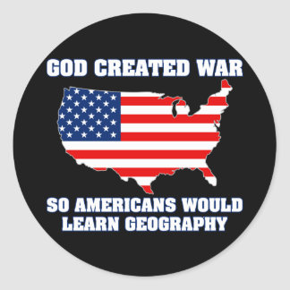 God Created War so Americans Would Learn Geography Round Sticker