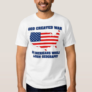 God Created War so Americans Would Learn Geography Shirts