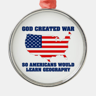 God Created War so Americans Would Learn Geography Silver-Colored Round Decoration