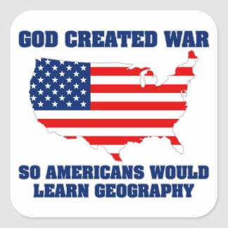 God Created War so Americans Would Learn Geography Square Sticker