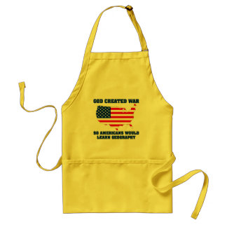 God Created War so Americans Would Learn Geography Standard Apron