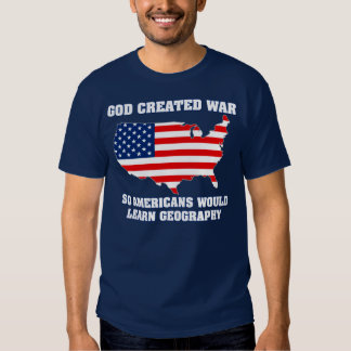 God Created War so Americans Would Learn Geography T Shirts
