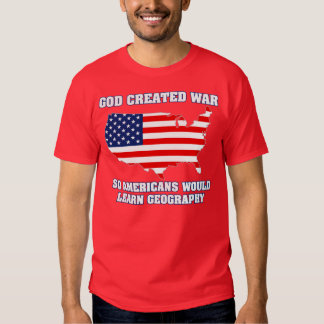 God Created War so Americans Would Learn Geography Tee Shirts
