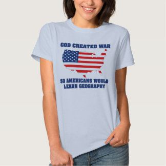 God Created War so Americans Would Learn Geography Tees