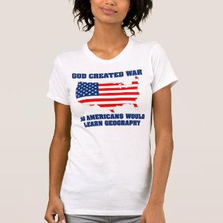 God Created War so Americans Would Learn Geography Tshirts
