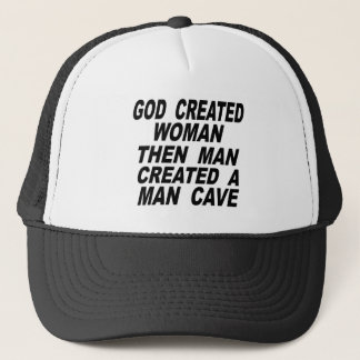 God Created Woman Then Man Created A Man Cave Trucker Hat