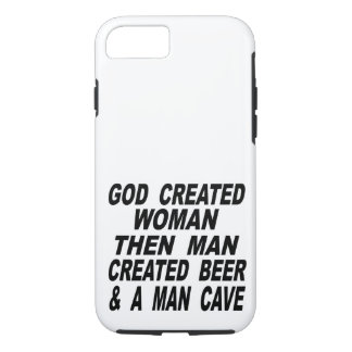 God Created Woman Then Man Created Beer & Man Cave iPhone 8/7 Case