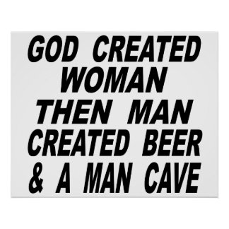 God Created Woman Then Man Created Beer & Man Cave Poster