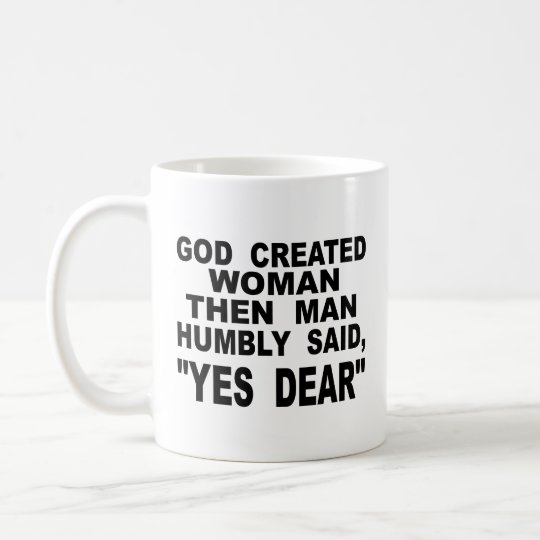 God Created Woman Then Man Humbly Said Yes