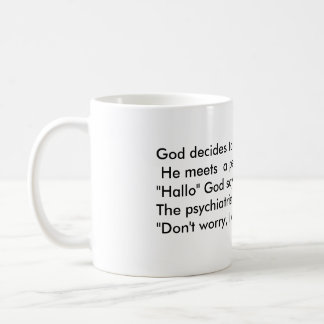 God decides to visit Earth and He meets  a psyc... Coffee Mug