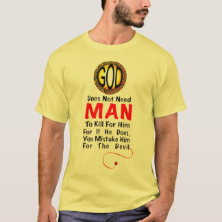 God Does Not Need Man T- shirt