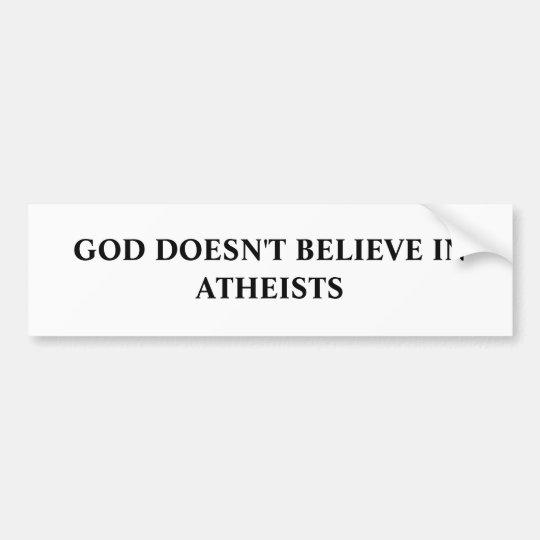 GOD DOESN'T BELIEVE IN ATHEISTS BUMPER STICKER