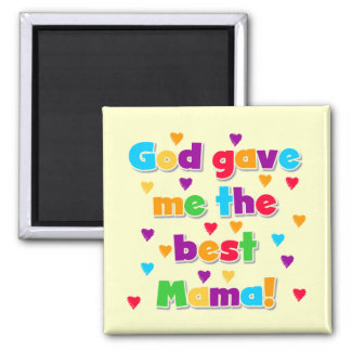 God Gave Me the Best Mama Tshirts and Gifts Square Magnet