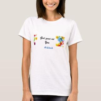 God gave me you - Aldub T-Shirt