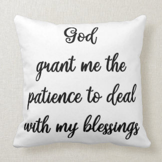 God grant me the patience to deal with my blessing cushion