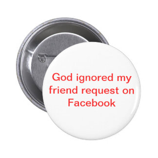 God ignored my friend request on Facebook Pinback Button