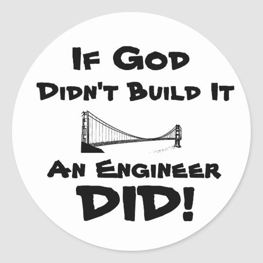 God is an Engineer! Classic Round Sticker