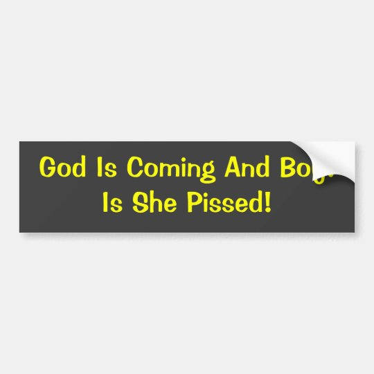 God Is Coming And Boy!Is She Pissed! Bumper
