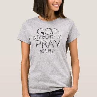 God Is Everywhere Pray Anywhere T-shirt