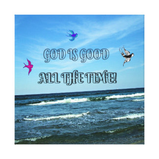 God Is Good All The Time Canvas Print