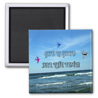 God Is Good All The Time Square Magnet