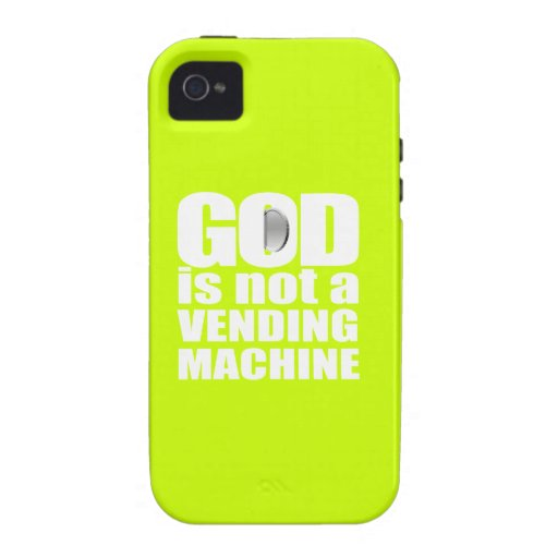 GOD is not a VENDING MACHINE iPhone 4 Cases