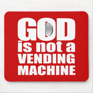 GOD is not a VENDING MACHINE Mouse Pad