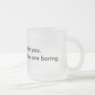 God is watching..., Not you. You are boring. Frosted Glass Mug