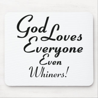 God Loves Whiners Mousepads