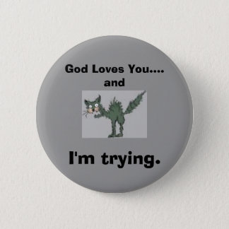 God Loves You....and I'm trying. 6 Cm Round Badge