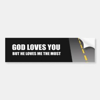 GOD LOVES YOU, BUT HE LOVES ME THE MOST BUMPER STICKER