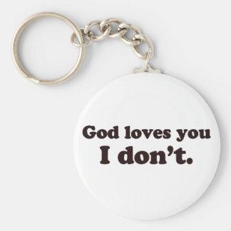 God loves you but I don't Keychains