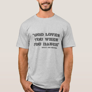 """God loves you when you dance"", Billy Joe Shaver T-Shirt"