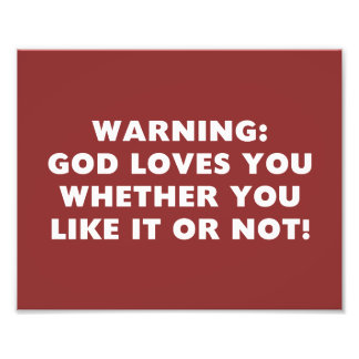 God Loves You Whether You Like it or Not Photograph