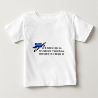 God made cops so firefighters... baby T-Shirt